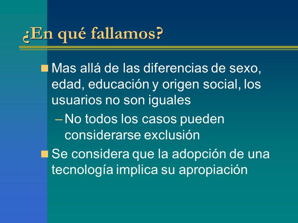 ¿En qué fallamos Mas allá de las diferencias de sexo, edad, educación y origen social, los usuarios no son iguales.