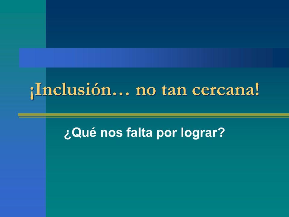 ¡Inclusión… no tan cercana!