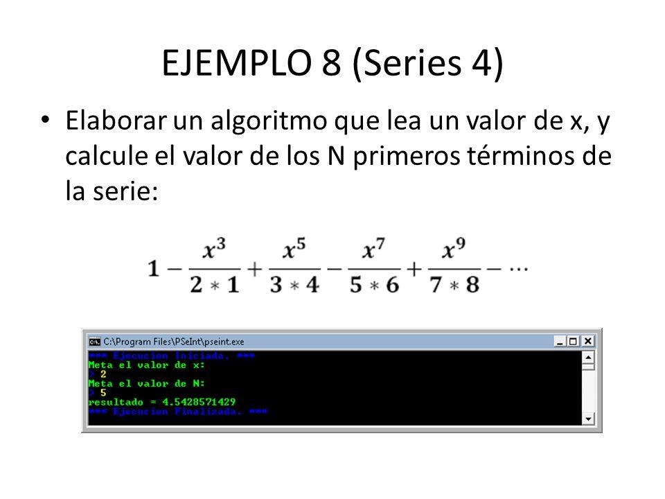 EJEMPLO 8 (Series 4)Elaborar un algoritmo que lea un valor de x, y calcule el valor de los N primeros términos de la serie: