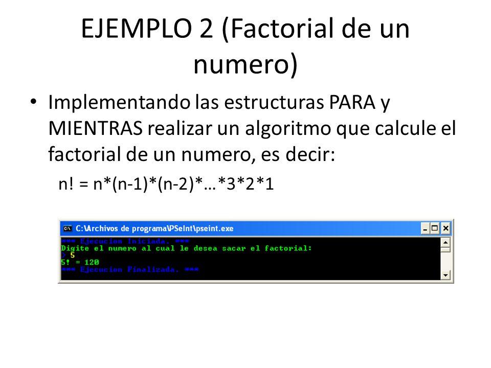 EJEMPLO 2 (Factorial de un numero)