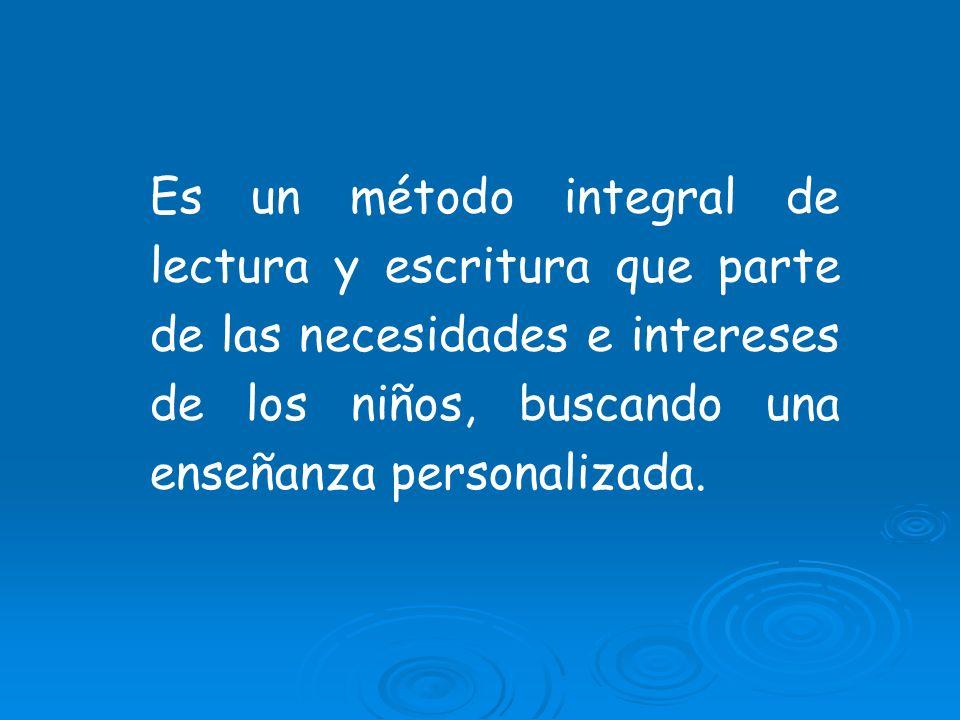 Es un método integral de lectura y escritura que parte de las necesidades e intereses de los niños, buscando una enseñanza personalizada.