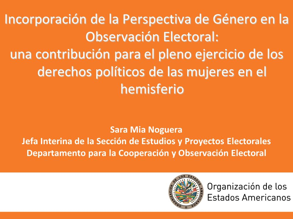 Incorporación de la Perspectiva de Género en la Observación Electoral: una contribución para el pleno ejercicio de los derechos políticos de las mujeres en el hemisferio