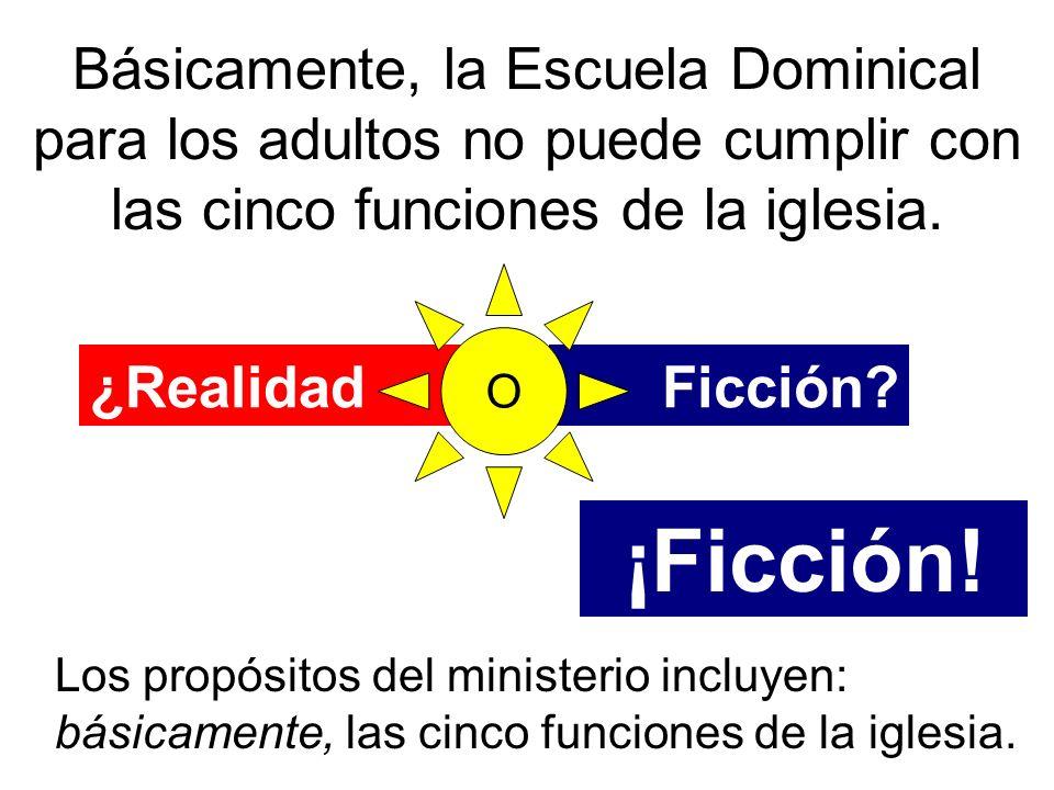 Básicamente, la Escuela Dominical para los adultos no puede cumplir con las cinco funciones de la iglesia.
