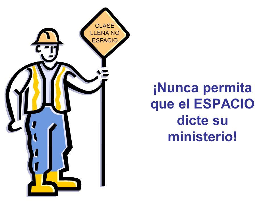 ¡Nunca permita que el ESPACIO dicte su ministerio!