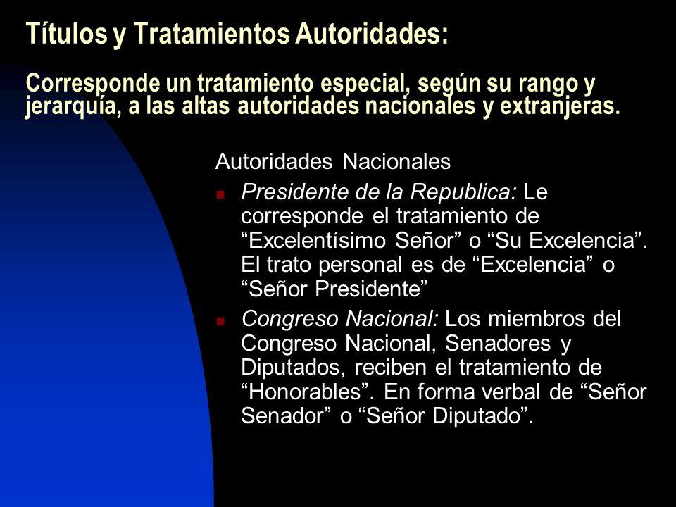 Títulos y Tratamientos Autoridades: Corresponde un tratamiento especial, según su rango y jerarquía, a las altas autoridades nacionales y extranjeras.