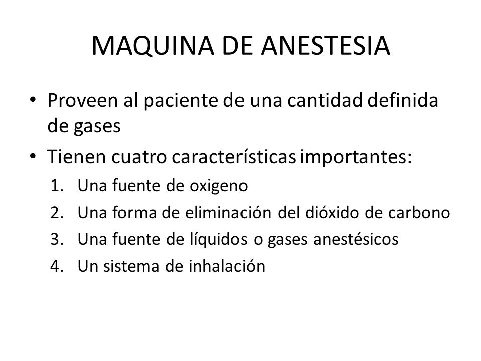 MAQUINA DE ANESTESIA Proveen al paciente de una cantidad definida de gases. Tienen cuatro características importantes: