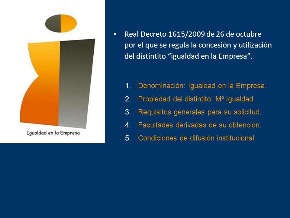 Real Decreto 1615/2009 de 26 de octubre por el que se regula la concesión y utilización del distintito igualdad en la Empresa .