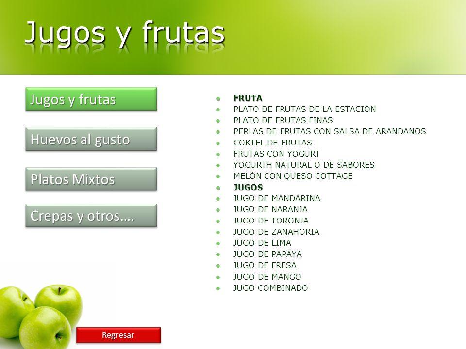 Jugos y frutas Jugos y frutas Huevos al gusto Platos Mixtos