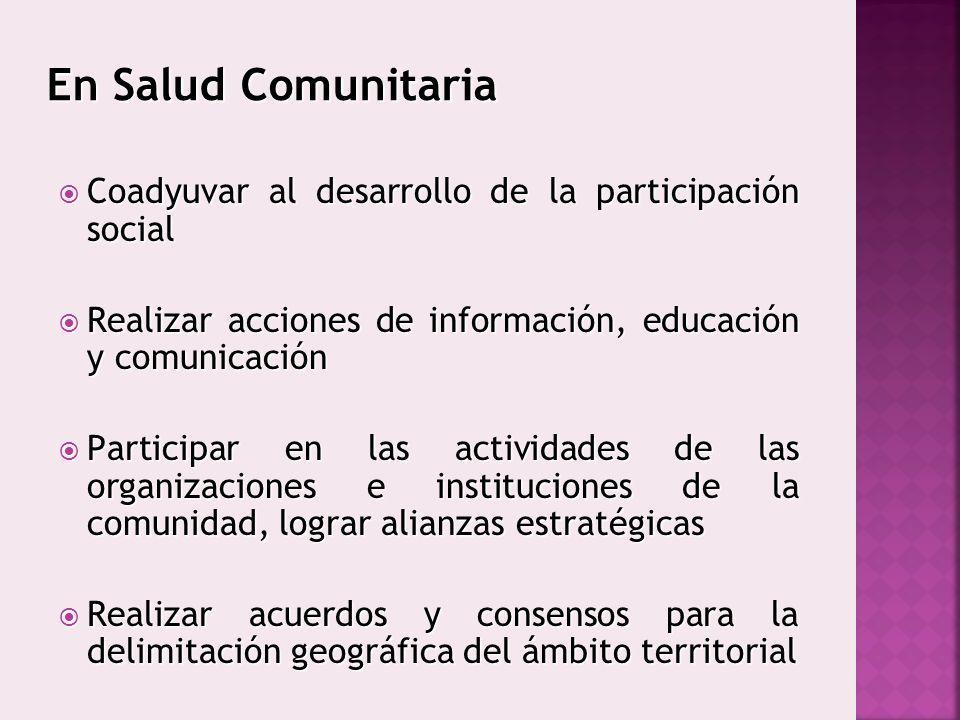 En Salud Comunitaria Coadyuvar al desarrollo de la participación social. Realizar acciones de información, educación y comunicación.