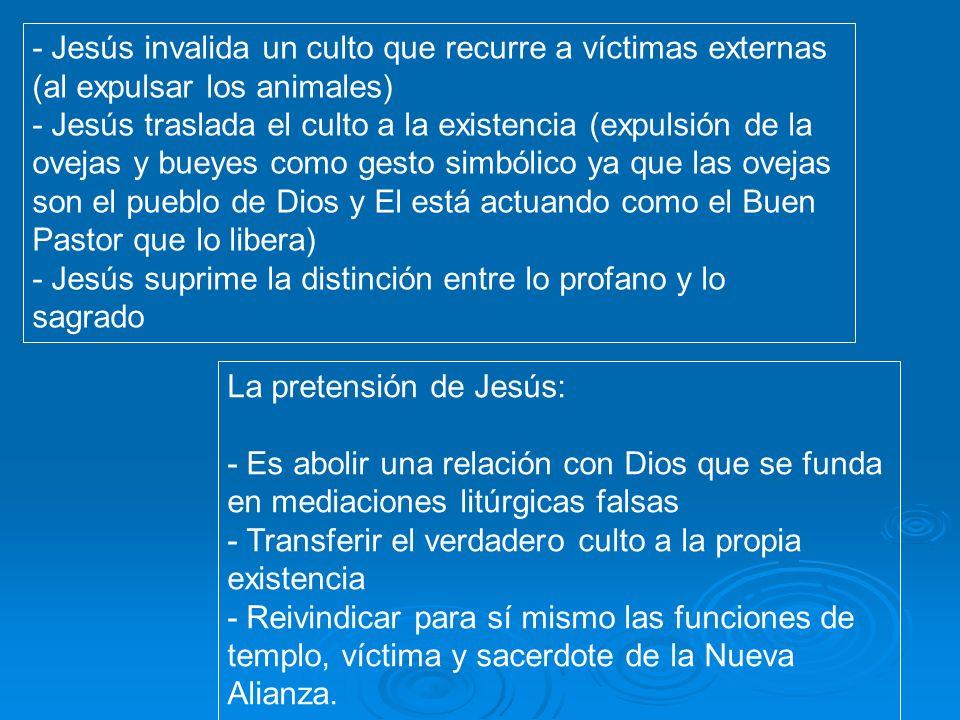 - Jesús invalida un culto que recurre a víctimas externas (al expulsar los animales)