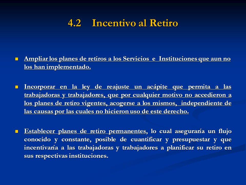 4.2 Incentivo al Retiro Ampliar los planes de retiros a los Servicios e Instituciones que aun no los han implementado.
