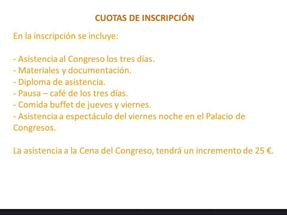 CUOTAS DE INSCRIPCIÓN En la inscripción se incluye: - Asistencia al Congreso los tres días. - Materiales y documentación.