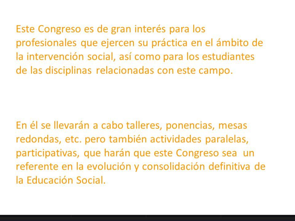 Este Congreso es de gran interés para los profesionales que ejercen su práctica en el ámbito de la intervención social, así como para los estudiantes de las disciplinas relacionadas con este campo.