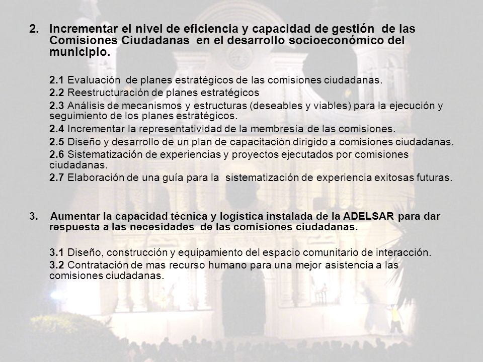 2. Incrementar el nivel de eficiencia y capacidad de gestión de las Comisiones Ciudadanas en el desarrollo socioeconómico del municipio.