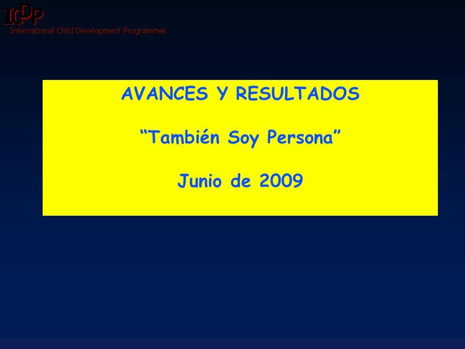 AVANCES Y RESULTADOS También Soy Persona Junio de 2009