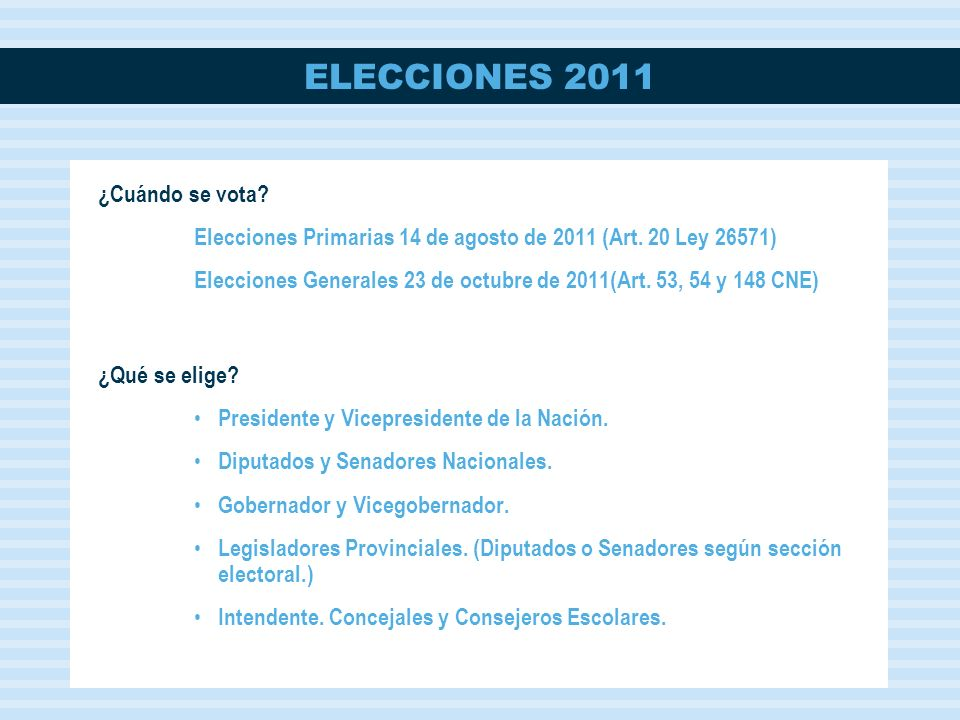 ¿Cuándo se vota Elecciones Primarias 14 de agosto de 2011 (Art. 20 Ley 26571) Elecciones Generales 23 de octubre de 2011(Art. 53, 54 y 148 CNE)