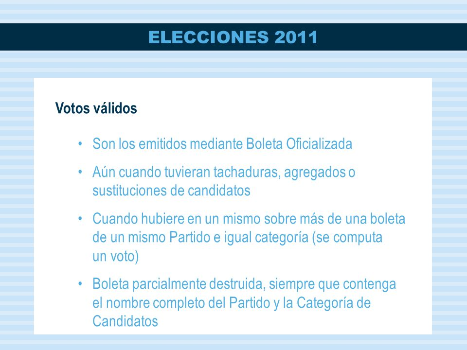 Votos válidos Son los emitidos mediante Boleta Oficializada. Aún cuando tuvieran tachaduras, agregados o sustituciones de candidatos.