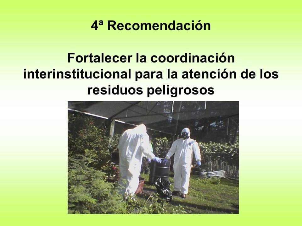 4ª Recomendación Fortalecer la coordinación interinstitucional para la atención de los residuos peligrosos.