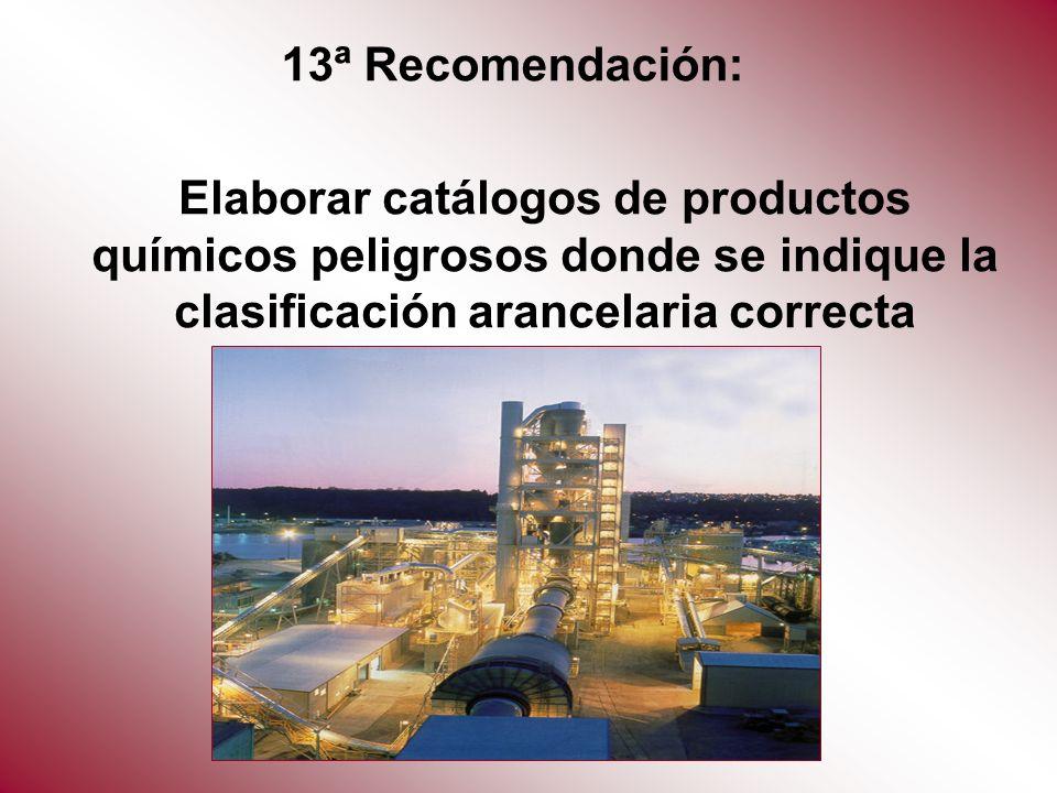 13ª Recomendación: Elaborar catálogos de productos químicos peligrosos donde se indique la clasificación arancelaria correcta.