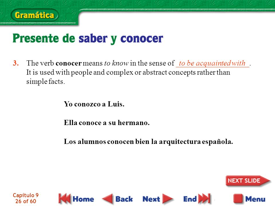 3. The verb conocer means to know in the sense of ___________________.