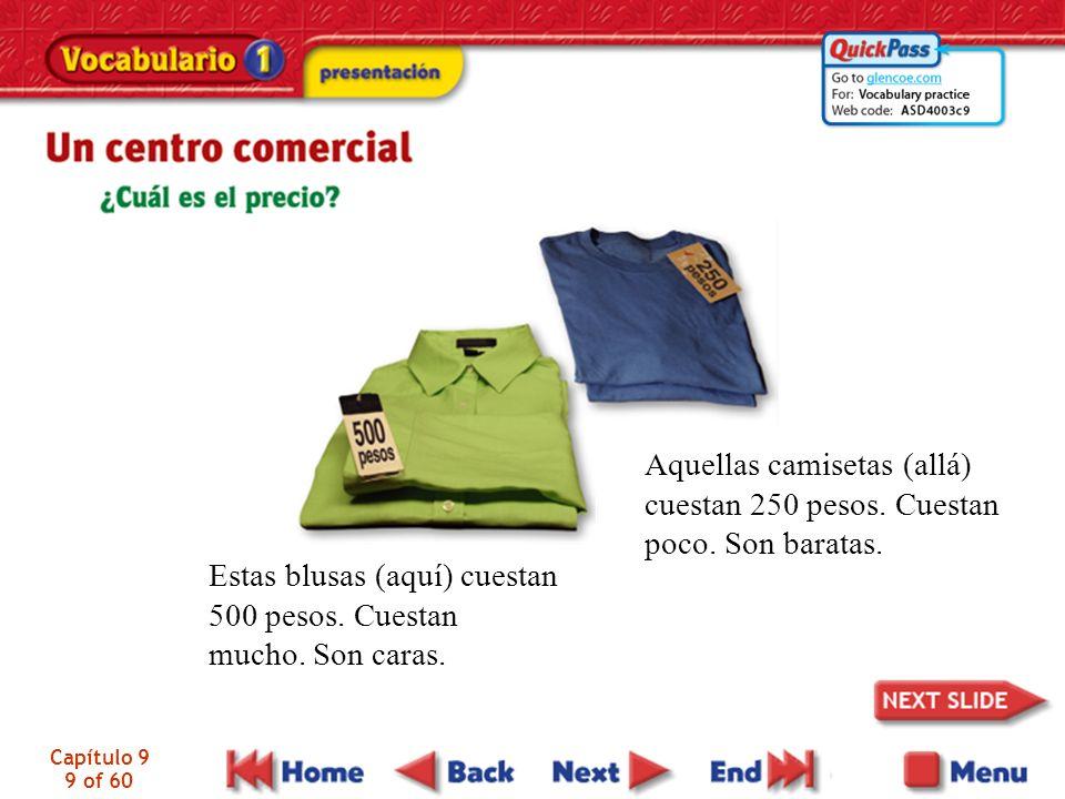 Estas blusas (aquí) cuestan 500 pesos. Cuestan mucho. Son caras.