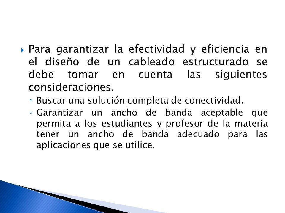 Para garantizar la efectividad y eficiencia en el diseño de un cableado estructurado se debe tomar en cuenta las siguientes consideraciones.
