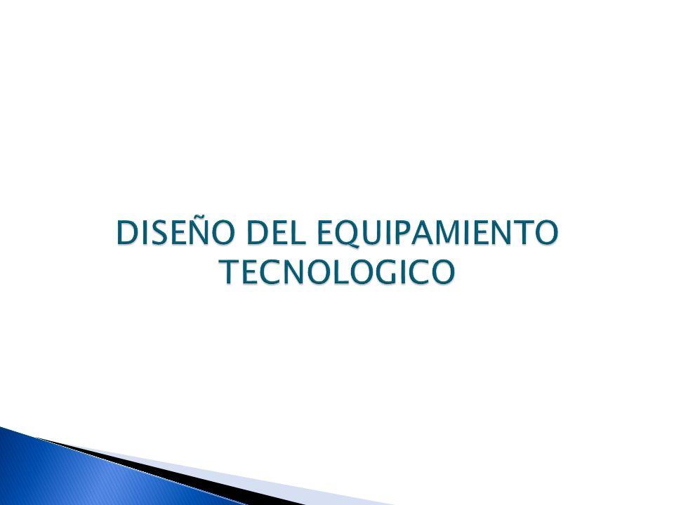 DISEÑO DEL EQUIPAMIENTO TECNOLOGICO