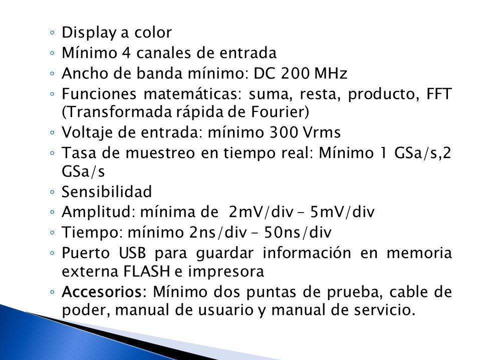 Display a color Mínimo 4 canales de entrada. Ancho de banda mínimo: DC 200 MHz.