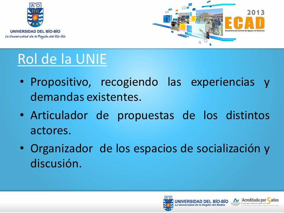 Rol de la UNIEPropositivo, recogiendo las experiencias y demandas existentes. Articulador de propuestas de los distintos actores.