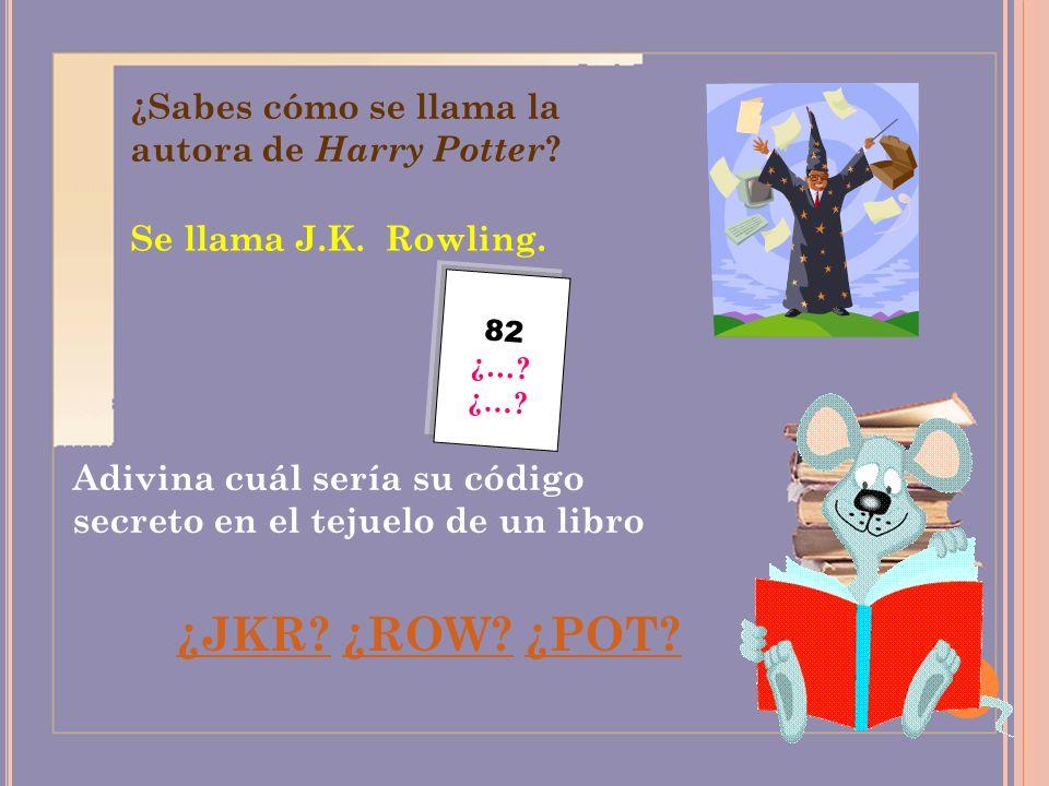 ¿JKR ¿ROW ¿POT ¿Sabes cómo se llama la autora de Harry Potter