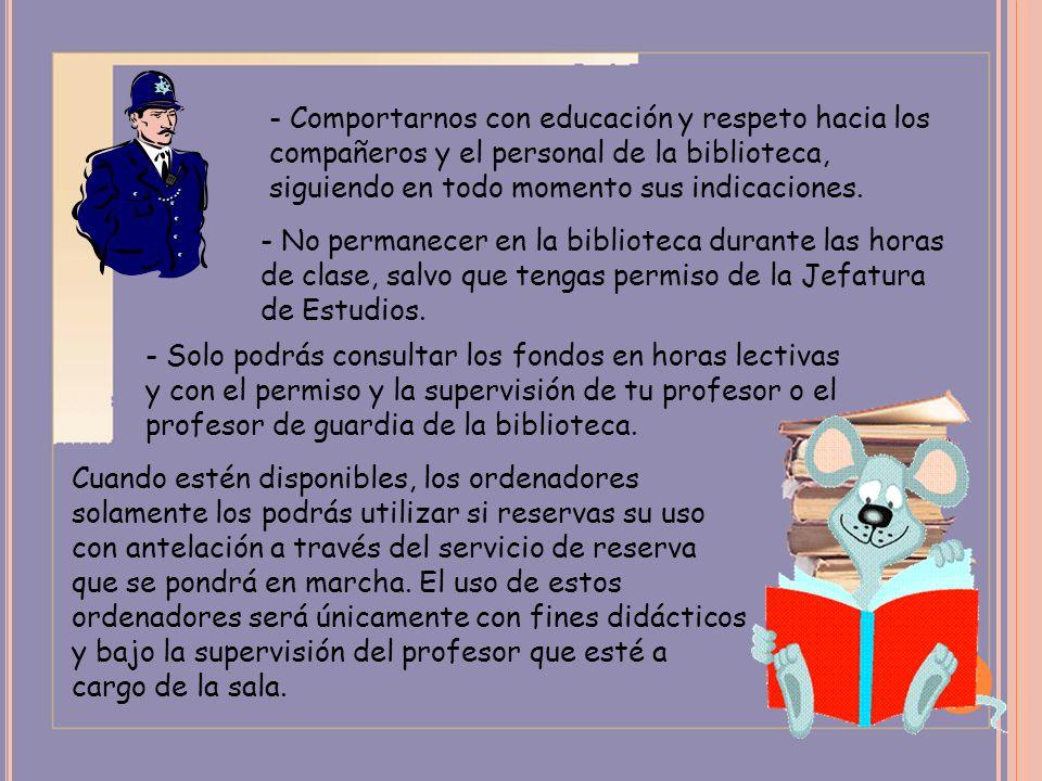 - Comportarnos con educación y respeto hacia los compañeros y el personal de la biblioteca, siguiendo en todo momento sus indicaciones.