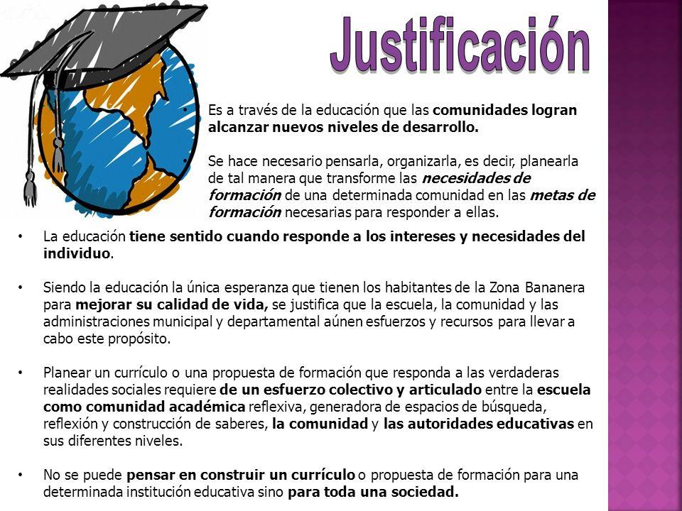 Justificación Es a través de la educación que las comunidades logran alcanzar nuevos niveles de desarrollo.