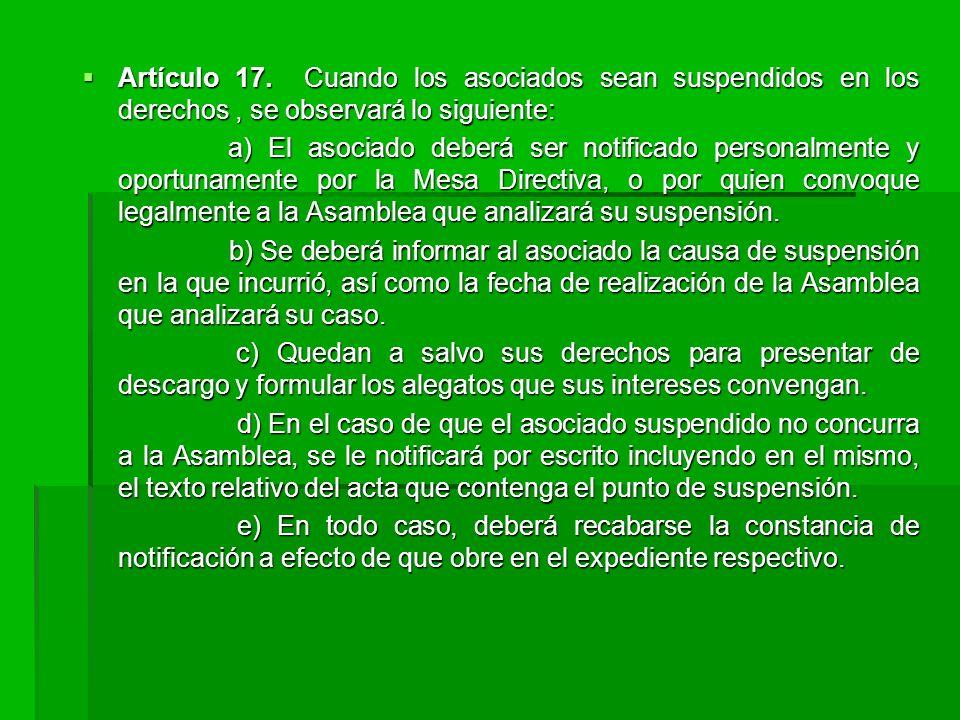 Artículo 17. Cuando los asociados sean suspendidos en los derechos , se observará lo siguiente: