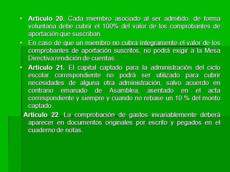 Artículo 20. Cada miembro asociado al ser admitido, de forma voluntaria debe cubrir el 100% del valor de los comprobantes de aportación que suscriban.