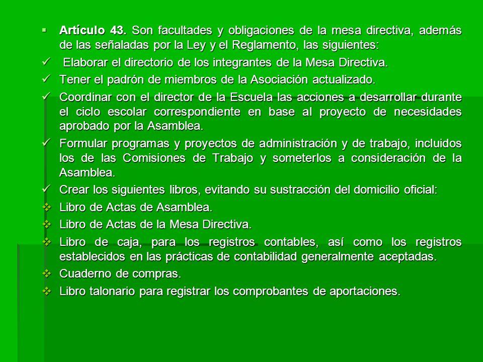 Artículo 43. Son facultades y obligaciones de la mesa directiva, además de las señaladas por la Ley y el Reglamento, las siguientes:
