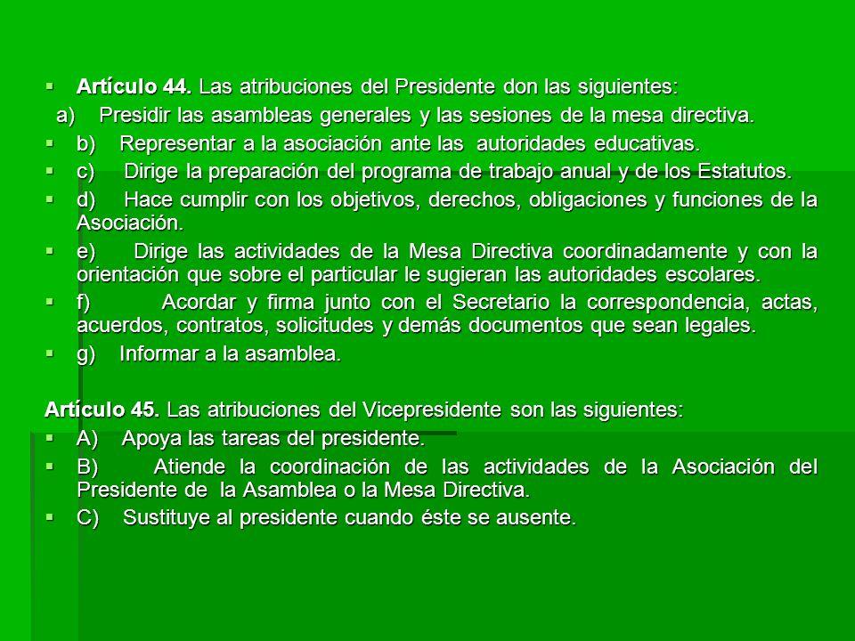 Artículo 44. Las atribuciones del Presidente don las siguientes: