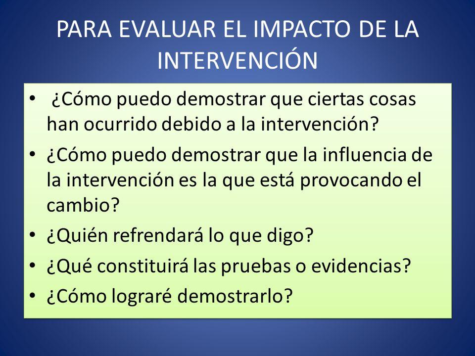 PARA EVALUAR EL IMPACTO DE LA INTERVENCIÓN