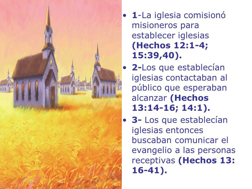 1-La iglesia comisionó misioneros para establecer iglesias (Hechos 12:1-4; 15:39,40).