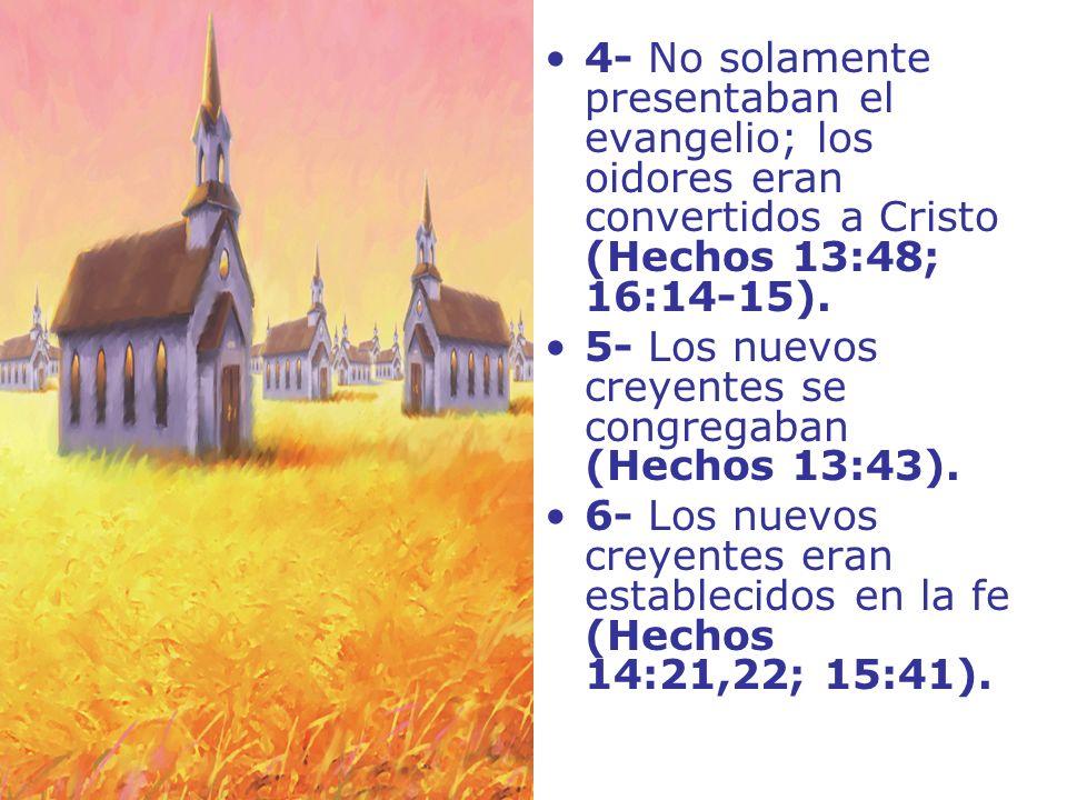 4- No solamente presentaban el evangelio; los oidores eran convertidos a Cristo (Hechos 13:48; 16:14-15).