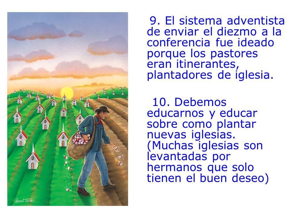 9. El sistema adventista de enviar el diezmo a la conferencia fue ideado porque los pastores eran itinerantes, plantadores de iglesia.