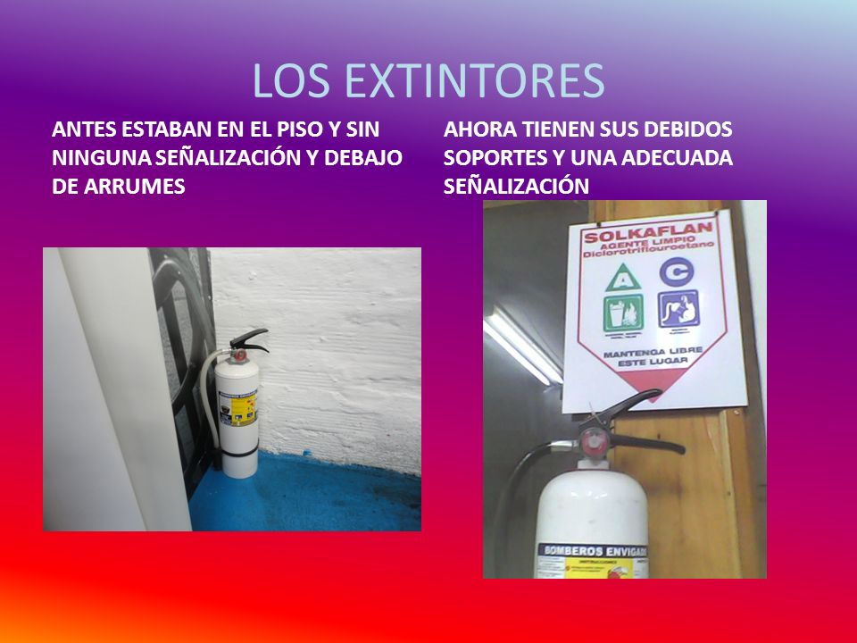 LOS EXTINTORES ANTES ESTABAN EN EL PISO Y SIN NINGUNA SEÑALIZACIÓN Y DEBAJO DE ARRUMES.