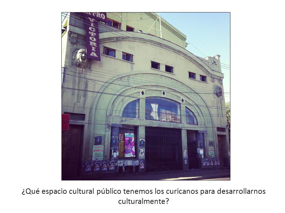 ¿Qué espacio cultural público tenemos los curicanos para desarrollarnos culturalmente