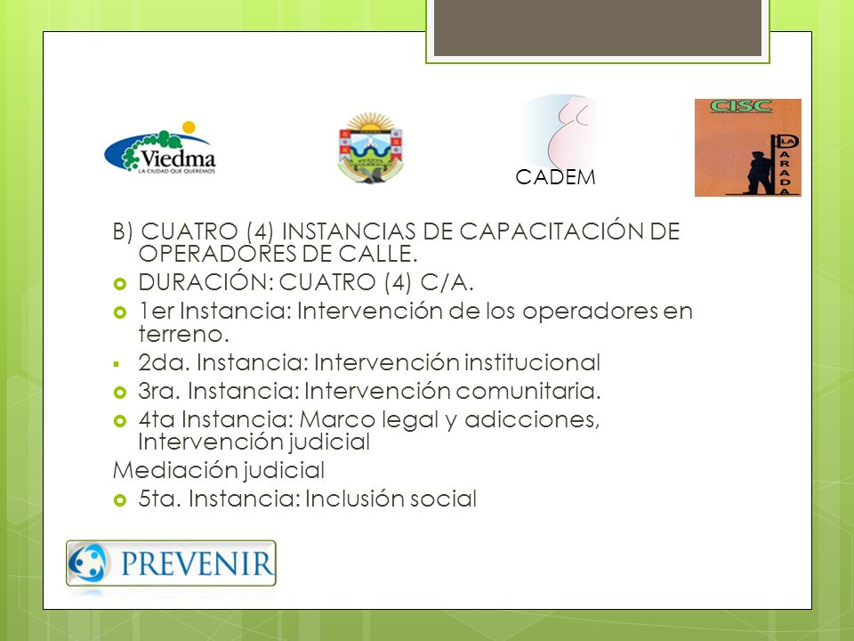 B) CUATRO (4) INSTANCIAS DE CAPACITACIÓN DE OPERADORES DE CALLE.