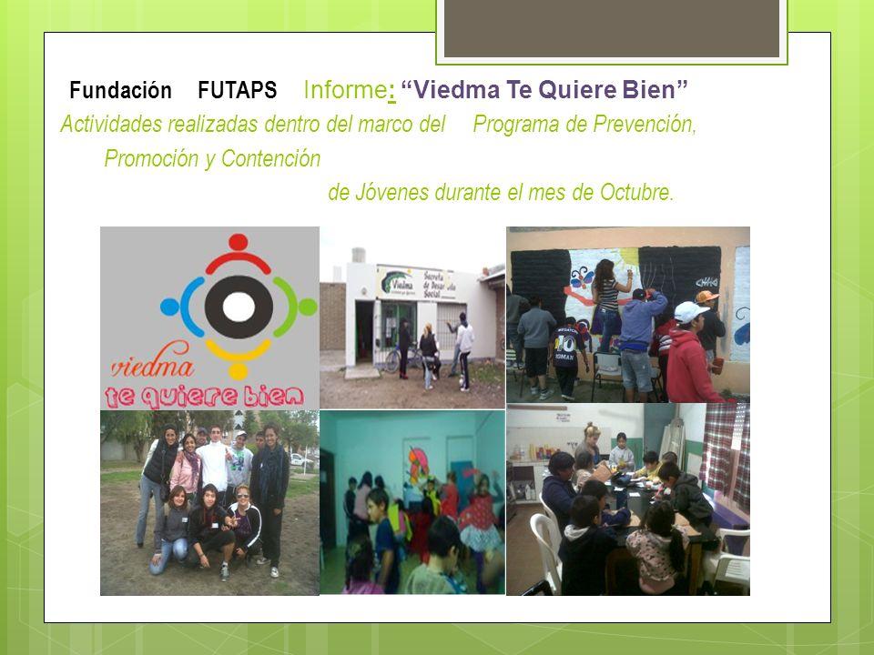 Fundación FUTAPS Informe: Viedma Te Quiere Bien Actividades realizadas dentro del marco del Programa de Prevención, Promoción y Contención de Jóvenes durante el mes de Octubre.
