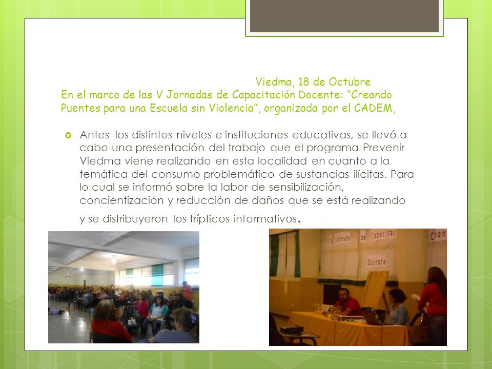 Viedma, 18 de Octubre En el marco de las V Jornadas de Capacitación Docente: Creando Puentes para una Escuela sin Violencia , organizada por el CADEM,
