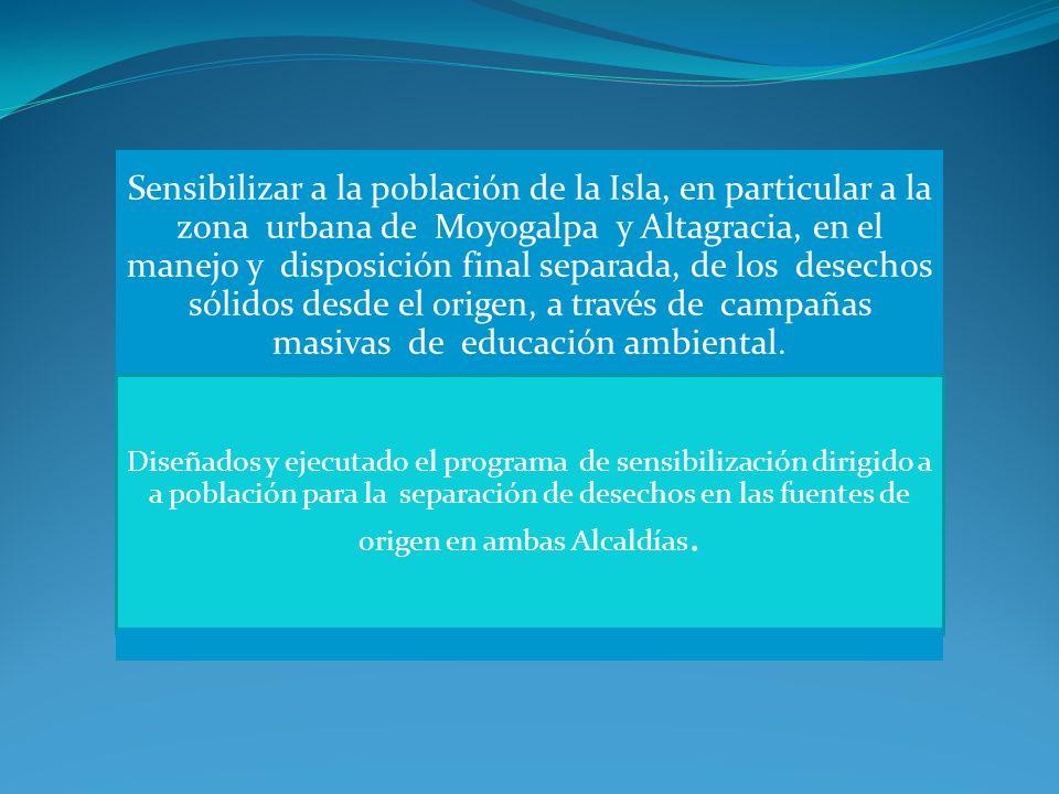 Sensibilizar a la población de la Isla, en particular a la zona urbana de Moyogalpa y Altagracia, en el manejo y disposición final separada, de los desechos sólidos desde el origen, a través de campañas masivas de educación ambiental.