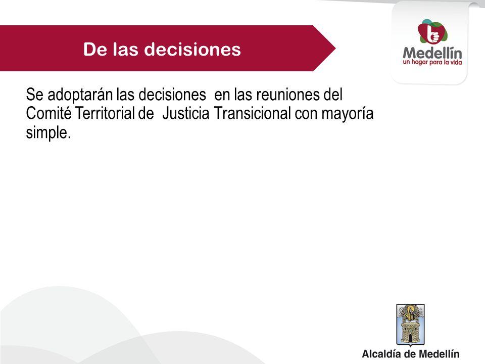 De las decisiones Se adoptarán las decisiones en las reuniones del Comité Territorial de Justicia Transicional con mayoría simple.