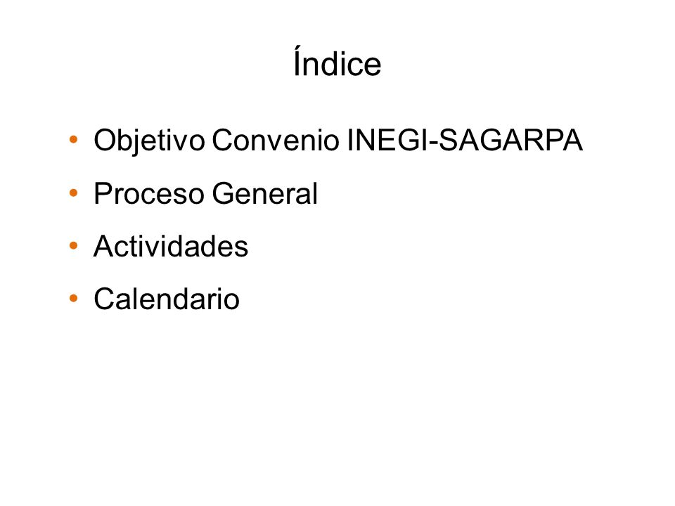 Índice Objetivo Convenio INEGI-SAGARPA Proceso General Actividades