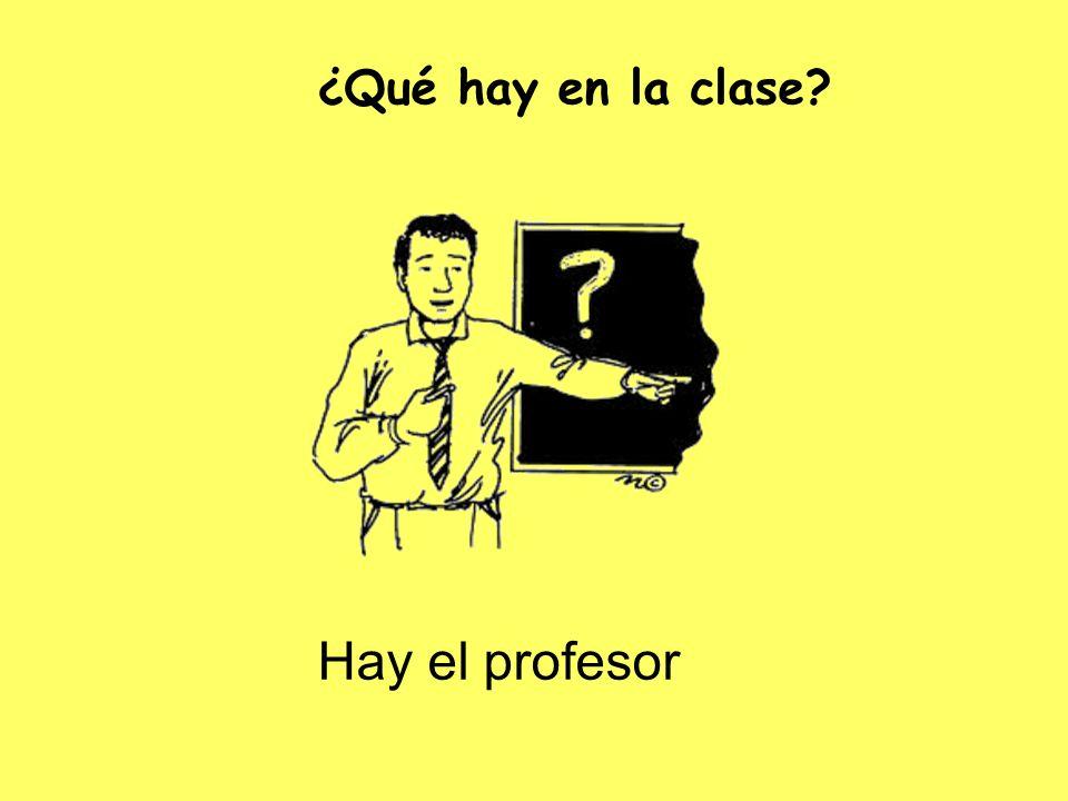 ¿Qué hay en la clase Hay el profesor