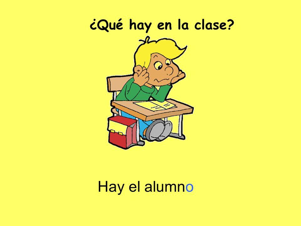 ¿Qué hay en la clase Hay el alumno